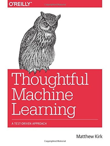 Thoughtful Machine Learning- A Test-Driven Approach