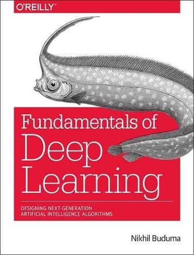 Fundamentals of Deep Learning- Designing Next-Generation Machine Intelligence Algorithms